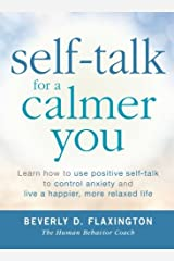 Self-Talk for a Calmer You: Learn How To Use Positive Self-Talk To Control Anxiety And Live A Happier, More Relaxed Life Paperback