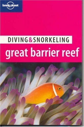 Diving and Snorkeling Great Barrier Reef (LONELY PLANET DIVING AND SNORKELING GUIDES)