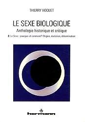 Le sexe biologique : Anthologie historique et critique Volume 2, Le sexe : pourquoi et comment ? Origine, évolution, détermination