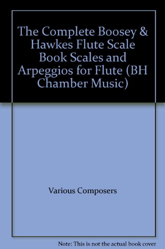 The Complete Boosey & Hawkes Flute Scale Book Scales and Arpeggios for Flute (BH Chamber Music)