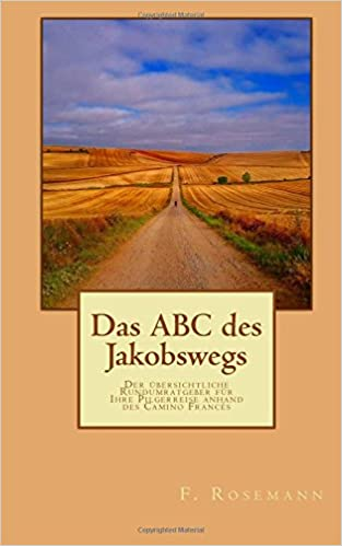 Book Das ABC des Jakobswegs: Der übersichtliche Rundumratgeber für Ihre Pilgerreise anhand des Camino Francés