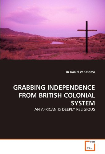 GRABBING INDEPENDENCE FROM BRITISH COLONIAL SYSTEM: AN AFRICAN IS DEEPLY RELIGIOUS