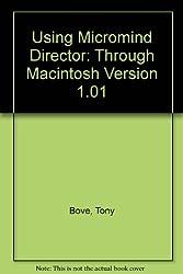 Using Micromind Director: Through Macintosh Version 1.01