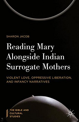 Reading Mary Alongside Indian Surrogate Mothers: Violent Love, Oppressive Liberation, and Infancy Narratives (The Bible and Cultural Studies)