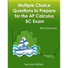 Multiple Choice Questions to Prepare for the AP Calculus BC Exam: 2017 Calculus BC Exam Preparation workbook