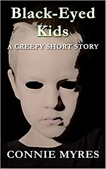 Black-Eyed Kids: A Creepy Short Story (Spooky Shorts Book 2) by [Myres, Connie]