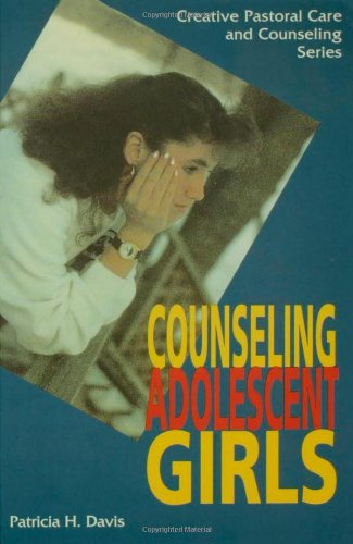 Counseling Adolescent Girls (Creative Pastoral Care and Counseling) (Creative Pastoral Care & Counseling Series)