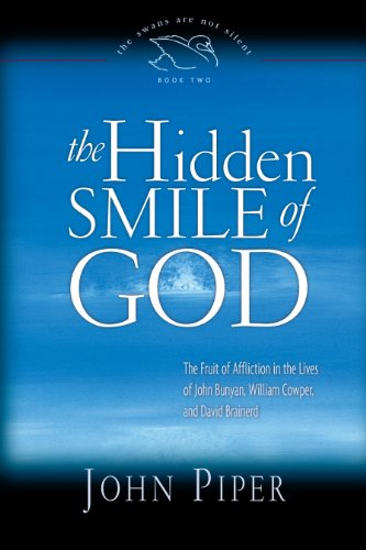 The Hidden Smile of God: The Fruit of Affliction in the Lives of John Bunyan, William Cowper, and David Brainerd (Affliction Life)