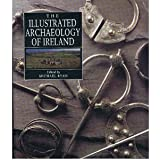 The Illustrated Archaeology of Ireland