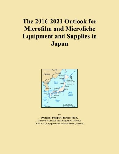 The 2016-2021 Outlook for Microfilm and Microfiche Equipment and Supplies in Japan