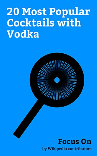 (Focus On: 20 Most Popular Cocktails with Vodka: White Russian (cocktail), Cosmopolitan (cocktail), Gimlet (cocktail), Espresso Martini, Harvey Wallbanger, ... Blue Hawaii (drink), French Martini,)