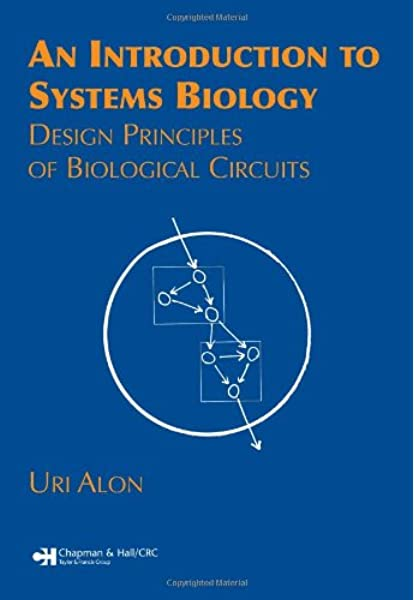 An Introduction To Systems Biology Design Principles Of Biological Circuits Chapman Hall Crc Mathematical And Computational Biology Alon Uri 8601200639971 Amazon Com Books