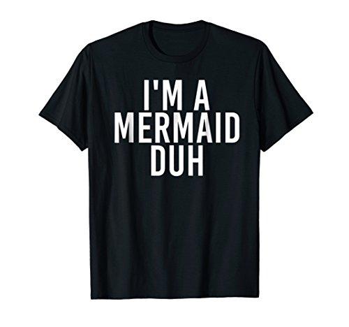 I'M A MERMAID DUH Shirt Funny Costume Halloween Gift Idea