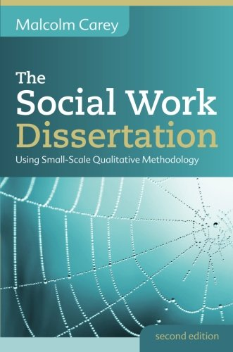 The Social Work Dissertation: Using Small-Scale Qualitative Methodology (UK Higher Education OUP Humanities & Social