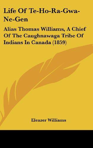 Life of Te-Ho-Ra-Gwa-Ne-Gen: Alias Thomas Williams, a Chief of the Caughnawaga Tribe of Indians in Canada (1859) -  Eleazer Williams, Hardcover