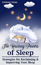 The Healing Powers of Sleep: Strategies for Reclaiming and Improving Your Sleep (Sleep Tips, Sleep Habits, Sleep Better, Sleep Easy Solution, Sleep and be Happy)
