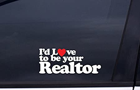 """""""I'd Love to Be Your Realtor"""" Car Sticker"""