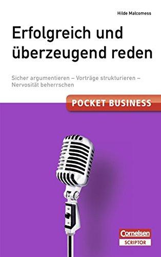 Pocket Business. Erfolgreich und überzeugend reden - Cornelsen Scriptor: Sicher argumentieren - Vorträge strukturieren - Nervosität beherrschen (Cornelsen Scriptor - Pocket Business)