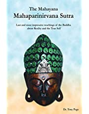 The Mahayana Mahaparinirvana Sutra: Last and most impressive teachings of the Buddha about Reality and the True Self
