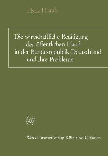 Die wirtschaftliche Bettigung der ffentlichen Hand in der Bundesrepublik Deutschland und ihre Probleme: Ein berblick (German Edition)