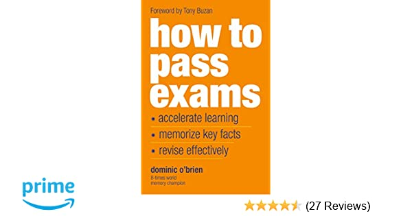 How To Pass Exams: Accelerate Your Learning, Memorise Key Facts
