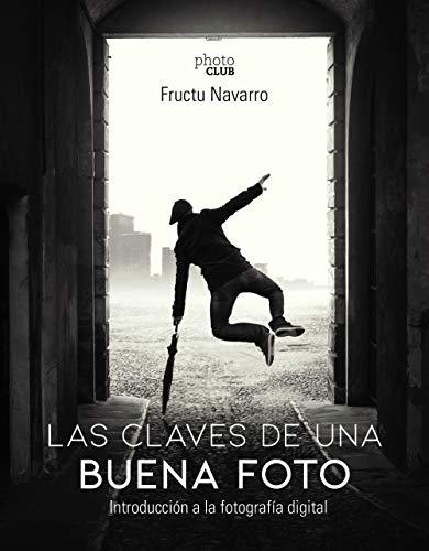 Las claves de una buena foto: Introducción a la fotografía digital (Photoclub) por Navarro Ros, Fructuoso