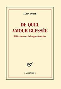De quel amour blessée: Réflexions sur la langue française par Alain Borer