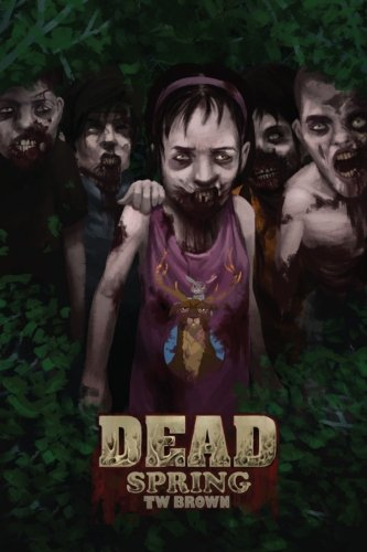 DEAD: Spring: Book 9 of the DEAD series (Volume 9)