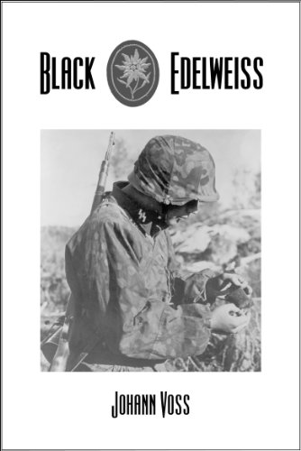 Black Edelweiss: A Memoir of Combat and Conscience by a Soldier of the Waffen-SS (Waffen Ss Best Soldiers)