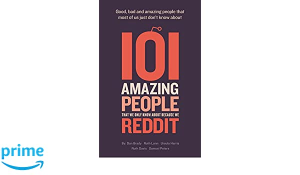 101 amazing people that we only know about because we reddit: Dan