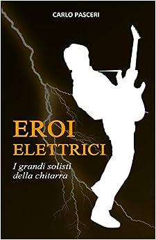 Descargar La Libreria Torrent Eroi Elettrici: I Grandi Solisti Della Chitarra Formato PDF