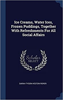 Ice Creams, Water Ices, Frozen Puddings, Together With Refreshments For All Social Affairs