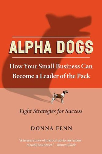 Download Alpha Dogs: How Your Small Business Can Become a Leader of the Pack PDF