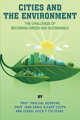 Cities and the Environment: The challenge of becoming green and sustainable (IESE CITIES IN MOTION: International urban best practices book series)