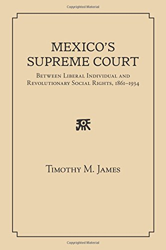 Mexico's Supreme Court: Between Liberal Individual and Revolutionary Social Rights, 1867-1934 pdf epub