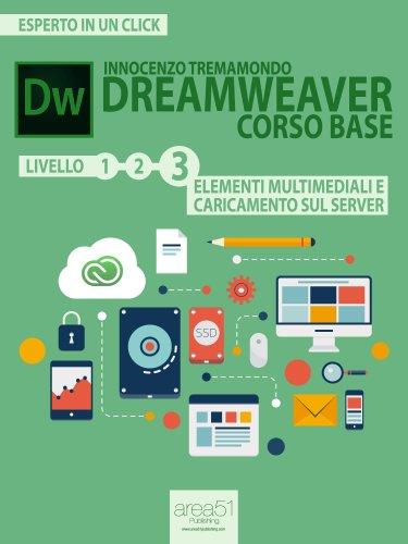Dreamweaver. Corso base livello 3: Elementi multimediali e caricamento sul server (Esperto in un click) (Italian Edition) (Server Adobe Media)