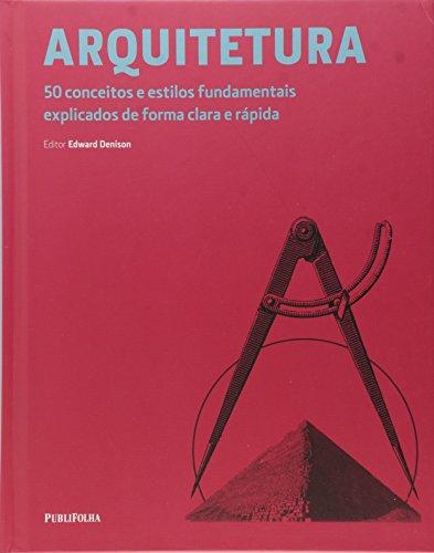 Arquitetura. 50 Conceitos e Estilos Fundamentais Explicados de Forma Clara e Rápida