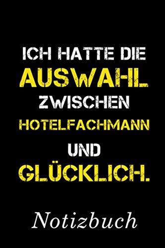 Ich Hatte Die Auswahl Zwischen Hotelfachmann Und Glücklich Notizbuch: | Notizbuch mit 110 linierten Seiten | Format 6x9 DIN A5 | Soft cover matt | (German Edition) (Geschenk-auswahl)