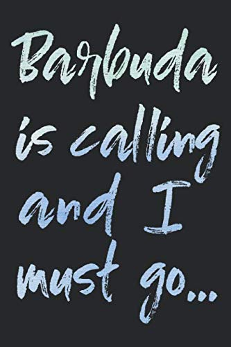 Barbuda Is Calling And I Must Go...: Barbuda Travel Blank Lined Journal For Sightseeing Adventure - 120 Pages - Matte Cover Finish - 6x9 inches