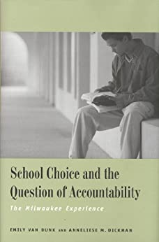 School Choice and the Question of Accountability: The Milwaukee Experience by [Van Dunk, Emily]