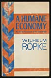 A Humane Economy: The Social Framwork of the Free Market