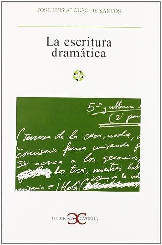 Escritura Dramática, La                                                         . por José Luis Alonso De Santos