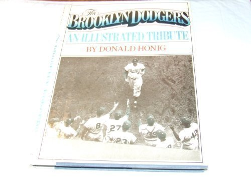 The Brooklyn Dodgers: An Illustrated Tribute by Donald Honig (1981-05-03)
