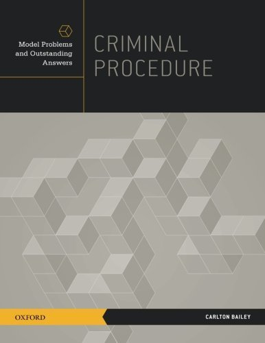 Criminal Procedure: Model Problems and Outstanding Answers by Carlton Bailey (2015-04-06)