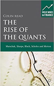 The Rise of the Quants: Marschak, Sharpe, Black, Scholes and Merton (Great Minds in Finance)