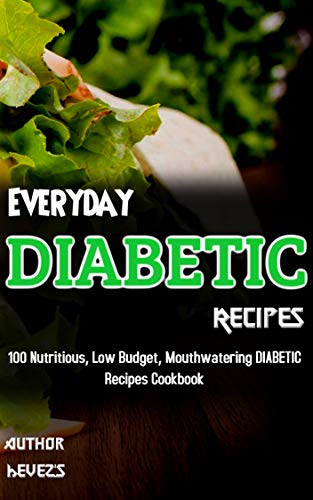 Everyday DIABETIC Recipes: 100 Nutritious, Low Budget, Mouthwatering DIABETIC Recipes Cookbook by Hevez's