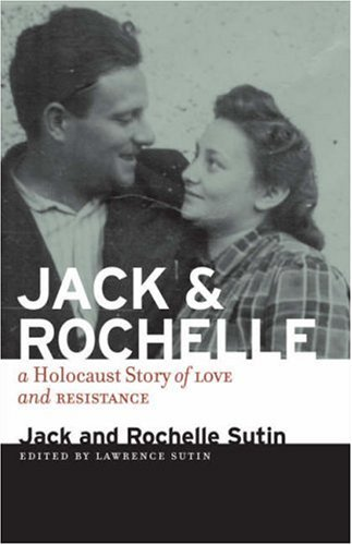 Jack and Rochelle: A Holocaust Story of Love and Resistance, by Jack Sutin, Rochelle Sutin