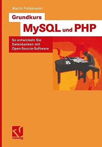 Grundkurs MySQL und PHP: So entwickeln Sie Datenbanken mit Open-Source-Software (Vorträge und Aufsätze über Entwicklungsmechanik der Organismen)