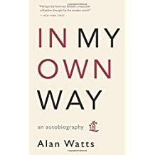 In My Own Way: An Autobiography by Alan Watts (2007-06-30)