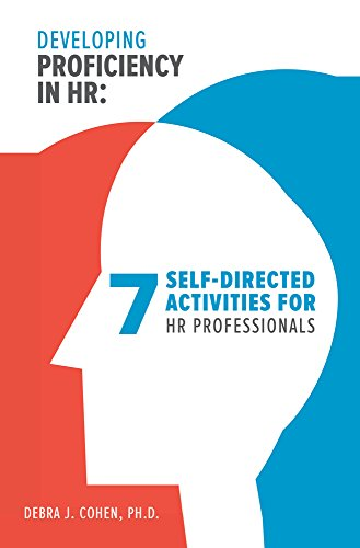 Developing Proficiency in HR: 7 Self-Directed Activities for HR Professionals (Making an Impact in Small Business HR)